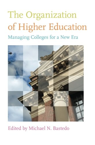 The Organization of Higher Education: Managing Colleges for a New Era