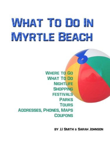 What To Do In Myrtle Beach (Places To Go, Things To Do and Places To Stay In Myrtle Beach Book - Broadway Myrtle