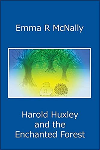 Harold Huxley And The Enchanted Forest Adventures Of Emma R McNally JMD Editorial Writing Services 9780993080623 Amazon
