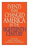 img - for Events That Changed America in the Eighteenth Century: book / textbook / text book
