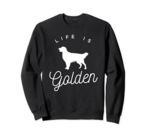 Unisex Life is Golden Sweatshirt for Golden Retriever lovers 2XL (Retriever Adult Sweatshirt)
