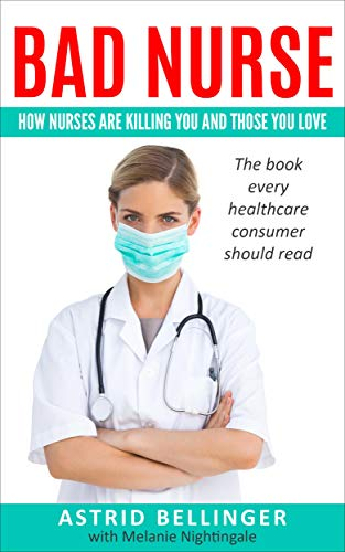 Bad Nurse: How nurses are killing you and those you love by [Bellinger, Astrid]