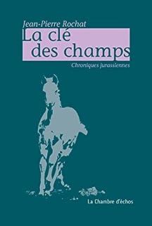 La clé des champs : chroniques jurassiennes, Rochat, Jean-Pierre