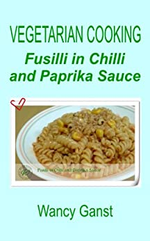 Vegetarian Cooking: Fusilli in Chilli and Paprika Sauce
