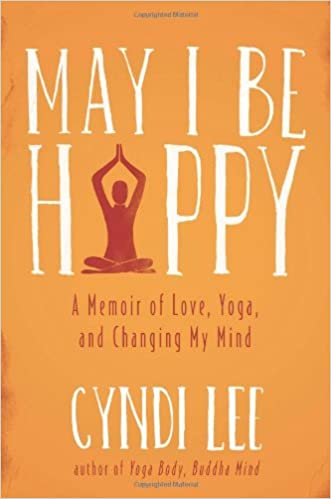May I be Happy: A Memoir of Love, Yoga, and Changing My Mind ...