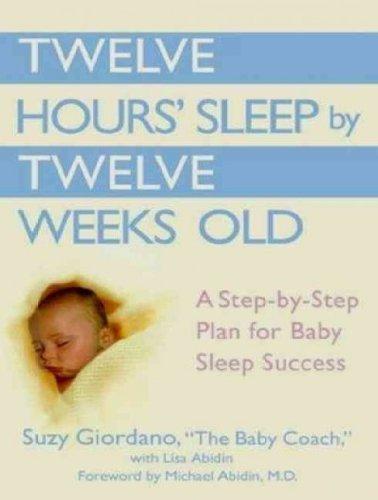 Twelve Hours' Sleep by Twelve Weeks Old: A Step-By-Step Plan for Baby Sleep Success (, CD) - IPS [ TWELVE HOURS' SLEEP BY TWELVE WEEKS OLD: A STEP-BY-STEP PLAN FOR BABY SLEEP SUCCESS (, CD) - IPS BY Giordano, Suzy ( Author ) May-21-2012