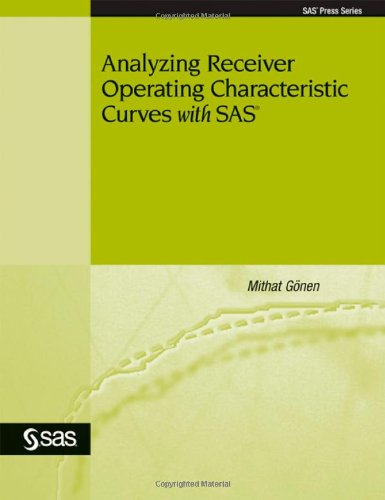 Analyzing Receiver Operating Characteristic Curves with SAS (Sas Press Series)