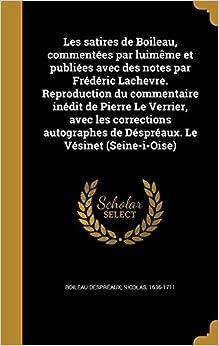 Book Les satires de Boileau, commentées par luimême et publiées avec des notes par Frédéric Lachevre. Reproduction du commentaire inédit de Pierre Le ... de Déspréaux. Le Vésinet (Seine-i-Oise)