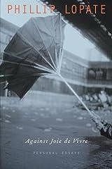 Against Joie de Vivre: Personal Essays Paperback