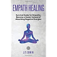 Empath healing: Survival Guide for Empaths, Become a