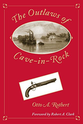 The Outlaws of Cave-in-Rock: Historical Accounts of the Famous Highwaymen and River Pirates Who Operated I the Pioneer Days Upon the Ohio and Mississippi ... Over the Natchez Trace (Shawnee Classics)