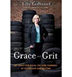 img - for [(Grace and Grit: My Fight for Equal Pay and Fairness at Goodyear and Beyond )] [Author: Lilly M. Ledbetter] [Mar-2012] book / textbook / text book