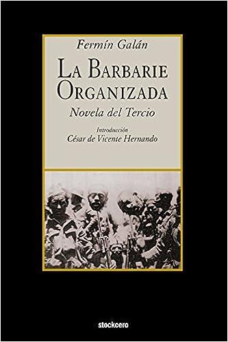 La Barbarie Organizada: Novela Del Tercio por Fermin Galan epub