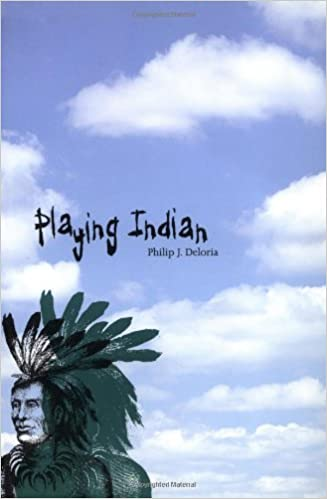 Playing Indian (Yale Historical Publications Series): Philip J ...