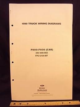 1990 ford f600, f700, \u0026 f800 series cab truck electrical wiring1990 ford f600, f700, \u0026 f800 series cab truck electrical wiring diagrams schematics loose leaf \u2013 january 1, 1989