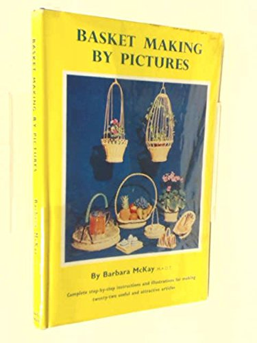 BASKET MAKING BY PICTURES: COMPLETE STEP-BY-STEP INSTRUCTIONS AND ILLUSTRATIONS FOR MAKING TWENTY-TWO USEFUL AND ATTRACTIVE ARTICLES