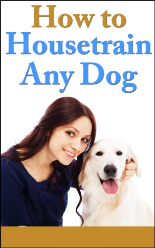 How to Housetrain any Dog: Fundamentals of Dog and Puppy Training