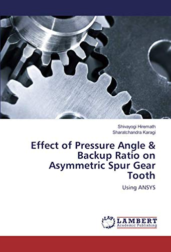 Effect of Pressure Angle & Backup Ratio on Asymmetric Spur Gear Tooth: Using ANSYS