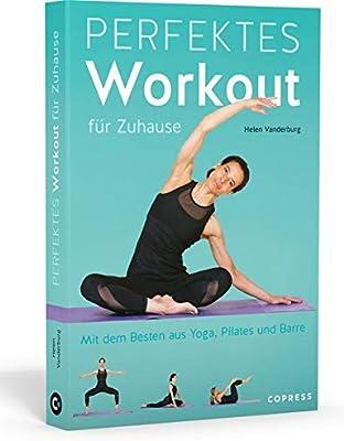 Das perfekte Workout für Zuhause: Mit dem Besten aus Yoga ...