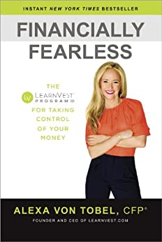 Financially Fearless: The LearnVest Program for Taking Control of Your Money by [von Tobel, Alexa]