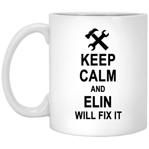Keep Calm And Elin Will Fix It Coffee Mug Personalized - Anniversary Birthday Gag Gifts for Elin Men Women - Halloween Christmas Gift Ceramic Mug Tea Cup White 11 -