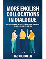More English Collocations in Dialogue: Master Hundreds of Collocations in American English Quickly and Easily