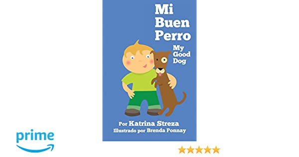 Mi Buen Perro/ My Good Dog (Bilingual Spanish English Edition): Katrina Streza, Brenda Ponnay, Jorge Diaz: 9781623957551: Amazon.com: Books