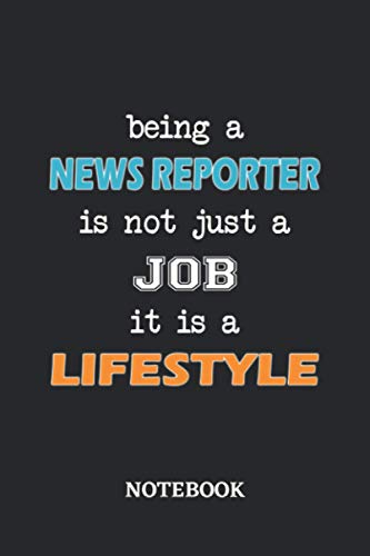 Being a News Reporter is not just a Job it is a Lifestyle Notebook 6x9 inches - 110 dotgrid pages • Greatest Passionate working Job Journal • Gift, Present Idea