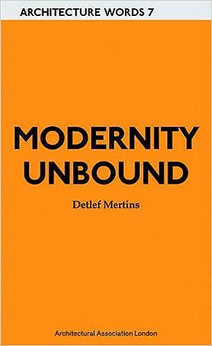 Modernity Unbound Other Histories Of Architectural Architecture Words Amazonde Detlef Mertins Fremdsprachige Bucher