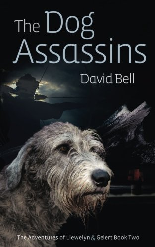 The Dog Assassins: The Adventures of Llewelyn and Gelert Book Two (Volume 2)