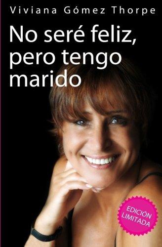 No Sere Feliz, Pero Tengo Marido: Edicion Limitada (Spanish Edition) [Viviana Gomez Thorpe] (Tapa Blanda)