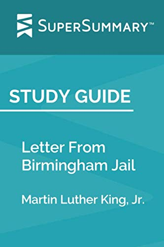 Study Guide: Letter From Birmingham Jail by Martin Luther King, Jr. (SuperSummary)