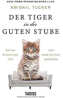 Der Tiger In Der Guten Stube: Wie Die Katzen Erst Uns Und Dann Die Welt Part 28