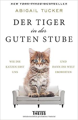 Der Tiger In Der Guten Stube Wie Die Katzen Erst Uns Und