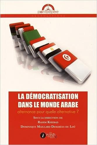 Livre gratuits en ligne Démocratisation dans le monde arabe (La) : Alternance pour quelle alternative ? epub, pdf