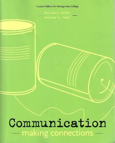 Communication Making Connections By William J. Seiler Melissa L. Beall (custom edtion for montgomery college)