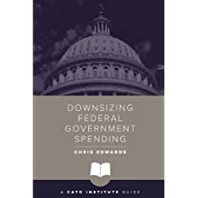 Downsizing Federal Government Spending (Cato Institute Guides)