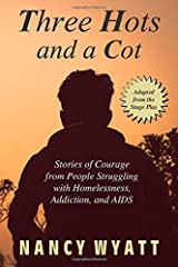 Three Hots and a Cot: Stories of Courage from People Struggling with Homelessness, Addiction, and AIDS Paperback
