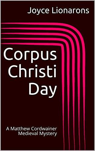(Corpus Christi Day: A Matthew Cordwainer Medieval Mystery (Matthew Cordwainer Medieval Mysteries Book 5))