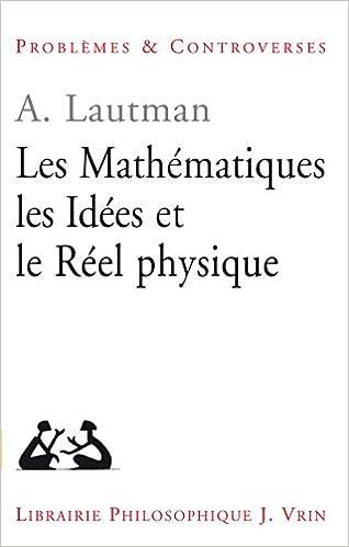 Télécharger en ligne Les mathématiques, les idées et le réel physique pdf