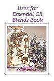 Uses for Essential Oil Blends Book: Lavender