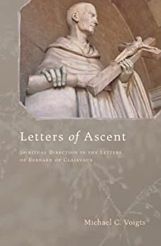 Letters of Ascent: Spiritual Direction in the Letters of Bernard of Clairvaux by [Voigts, Michael C.]