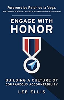 Engage with Honor: Building a Culture of Courageous Accountability by [Ellis, Lee]