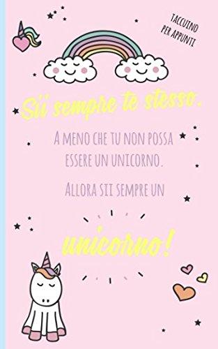 Taccuino per appunti: Sii sempre te stesso. A meno che tu non possa essere un unicorno. Allora sii sempre un unicorno! (libri di unicorno carino) (Italian Edition)