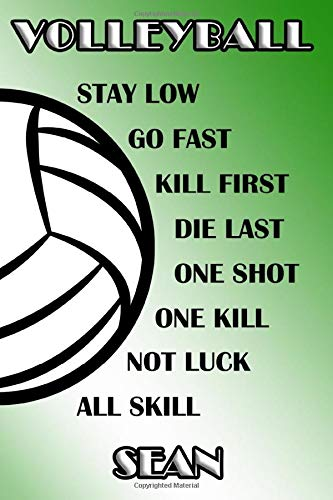 Volleyball Stay Low Go Fast Kill First Die Last One Shot One Kill Not Luck All Skill Sean: College Ruled | Composition Book | Green and White School Colors por Shelly James