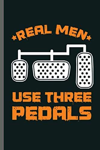 (Real men use three Pedals: Car Racing Motorsport Road Racing Racer Style Driving Drivers Travel Dirt Vehicle Lovers Gifts  notebooks gift (6
