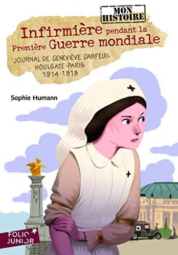 Infirmière pendant la Première Guerre mondiale : Journal de Geneviève Darfeuil, Houlgate-Paris, 1914-1918