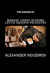LECTIO EQUARIA PALAESTRA (MANEGE HORSE READING) The Screenplay
