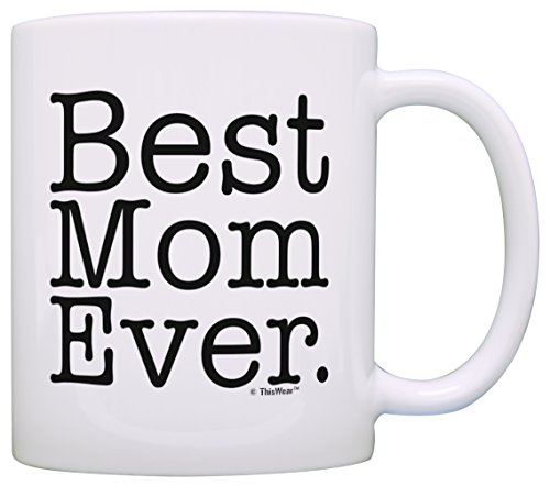 Mother's Day Gifts Best Mom Ever Funny Mom Gifts Gift Coffee Mug Tea Cup White -