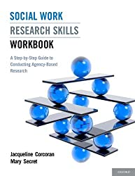 Social Work Research Skills Workbook: A Step-by-Step Guide to Conducting Agency-Based Research